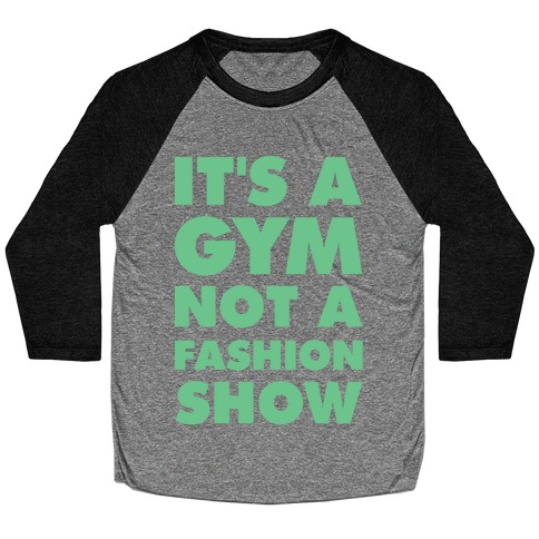 It's A Gym Not a Fastion Show Baseball Tee