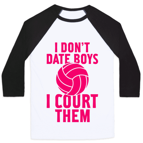I Don't Date Boys, I Court Them (Volleyball) Baseball Tee