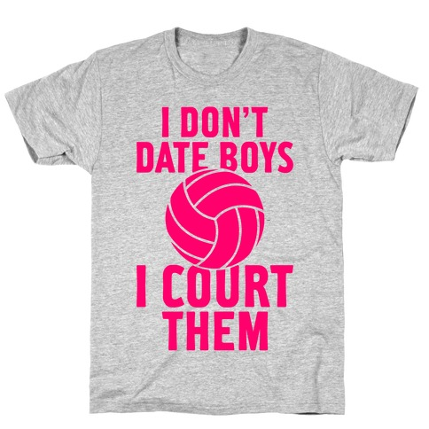 I Don't Date Boys, I Court Them (Volleyball) Mens/Unisex T-Shirt