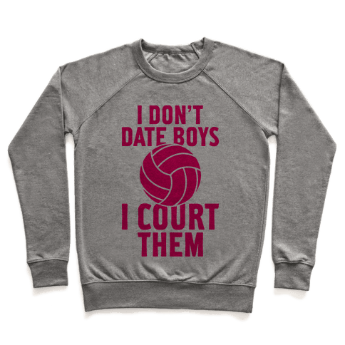I Don't Date Boys, I Court Them (Volleyball) Pullover