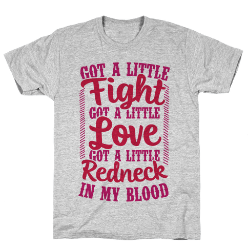 Got A Little Fight Got A Little Love Got A Little Redneck In My Blood Mens T-Shirt