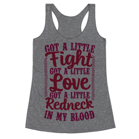 Got A Little Fight Got A Little Love Got A Little Redneck In My Blood Racerback Tank Top