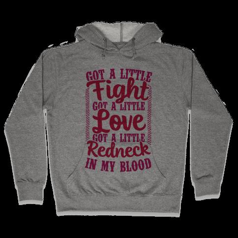Got A Little Fight Got A Little Love Got A Little Redneck In My Blood Hooded Sweatshirt