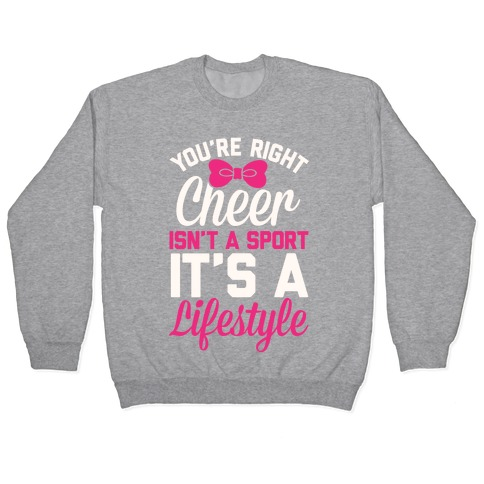 Cheer Isn't A Sport, It's A Lifestyle Pullover