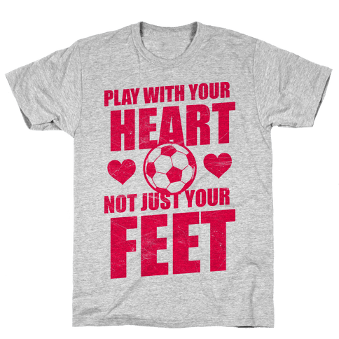 Play With Your Heart Not Just Your Feet Mens T-Shirt