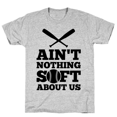 Ain't Nothing Soft About Us Mens T-Shirt