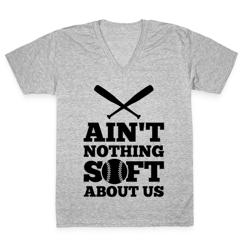 Ain't Nothing Soft About Us V-Neck Tee Shirt