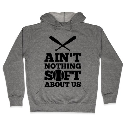 Ain't Nothing Soft About Us Hooded Sweatshirt