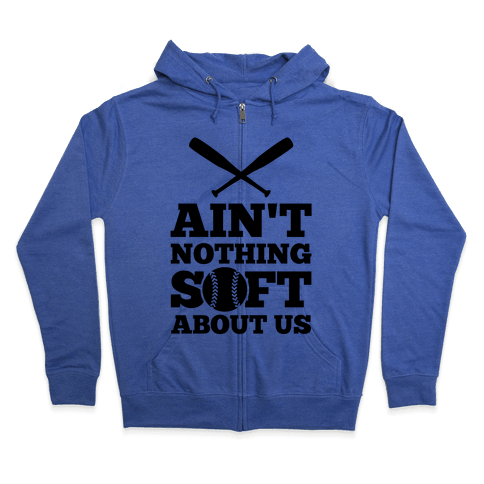 Ain't Nothing Soft About Us Zip Hoodie