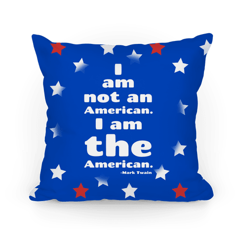 I Am Not An American, I Am The American Pillow