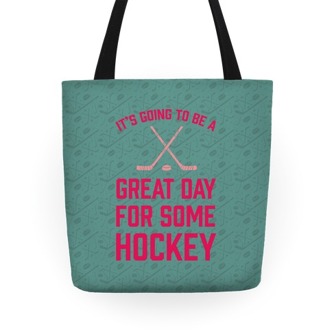 It's Going To Be A Great Day For Some Hockey Tote