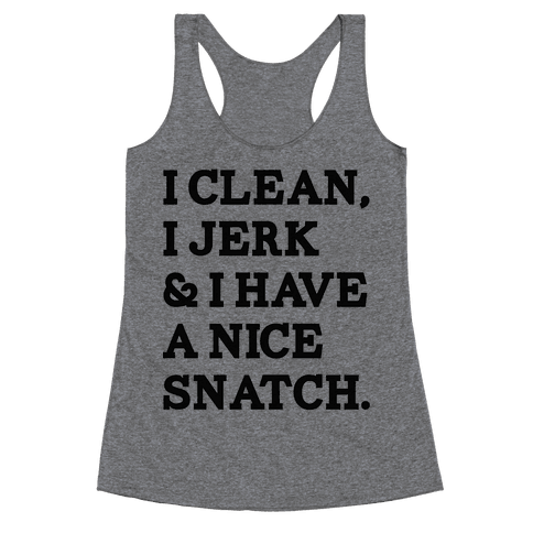 I Clean, I Jerk and I Have a Nice Snatch Racerback Tank Top