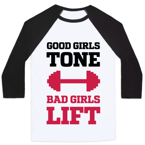 Good Girls Tone Bad Girls Lift Baseball Tee