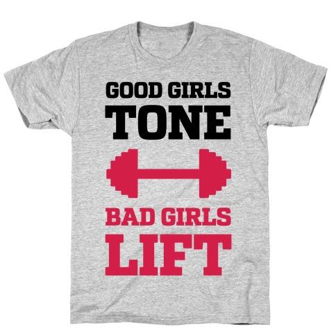 Good Girls Tone Bad Girls Lift Mens/Unisex T-Shirt