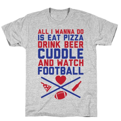 Pizza, Beer, Cuddling, And Football T-Shirt