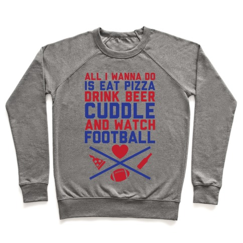 Pizza, Beer, Cuddling, And Football Pullover