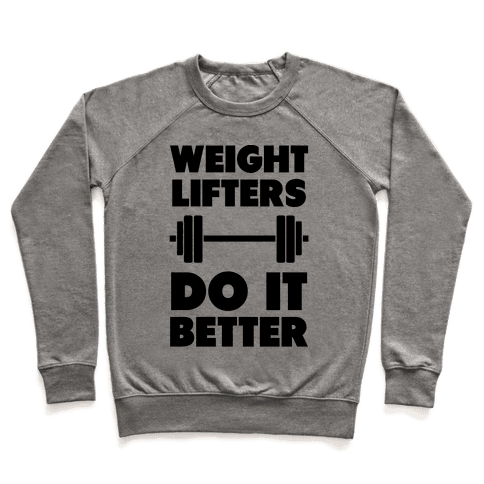 Weight Lifters Do It Better Pullover