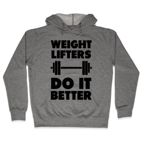 Weight Lifters Do It Better Hooded Sweatshirt
