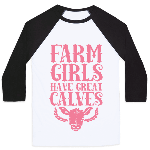 Farm Girls Have Great Calves Baseball Tee