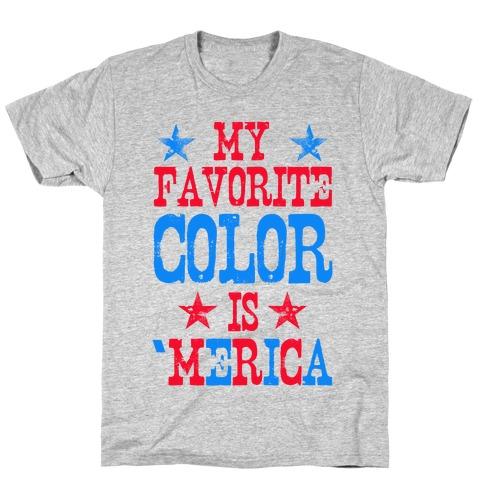 My Favorite Color is 'Merica! (Patriotic Sweatshirt) T-Shirt