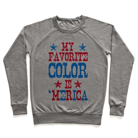 My Favorite Color is 'Merica! (Patriotic Sweatshirt) Pullover