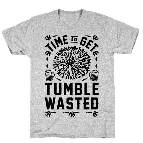 Time To Get Tumble Wasted T-Shirt
