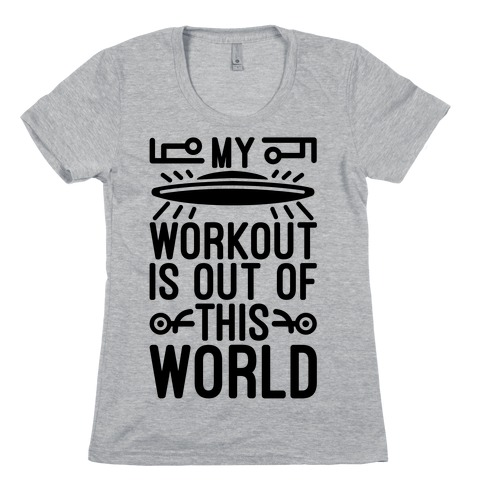 My Workout Is Out of This World Womens T-Shirt
