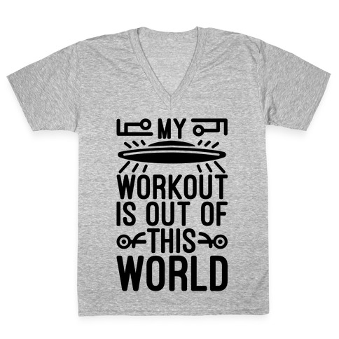 My Workout Is Out of This World V-Neck Tee Shirt