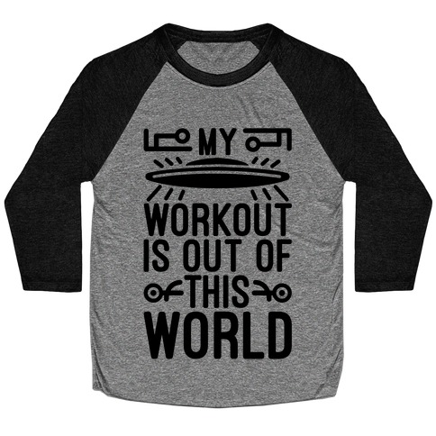 My Workout Is Out of This World Baseball Tee