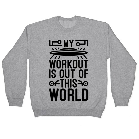 My Workout Is Out of This World Pullover