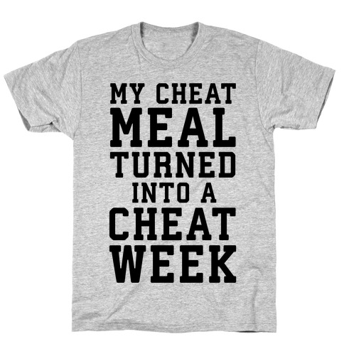 My Cheat Meal Turned Into A Cheat Week T-Shirt