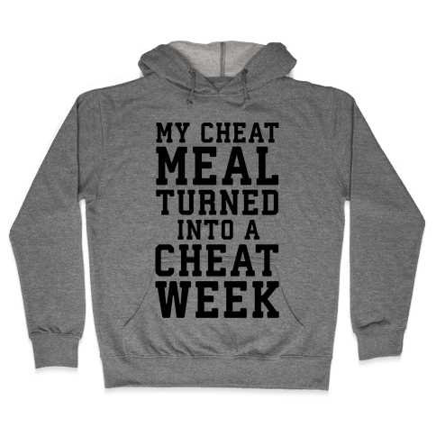 My Cheat Meal Turned Into A Cheat Week Hooded Sweatshirt