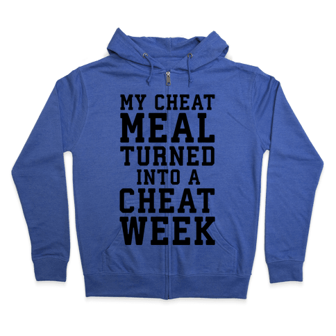 My Cheat Meal Turned Into A Cheat Week Zip Hoodie