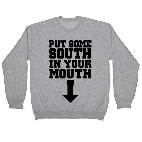 Put Some South in Your Mouth Pullover
