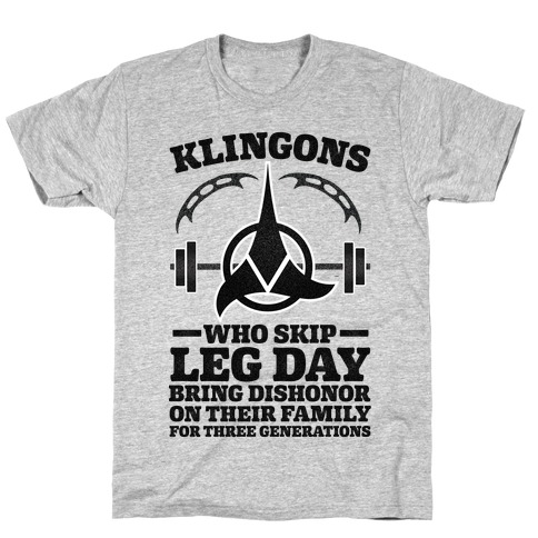 Klingons Who Skip Leg Day Bring Dishonor Mens T-Shirt