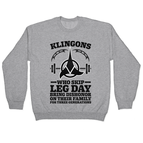 Klingons Who Skip Leg Day Bring Dishonor Pullover