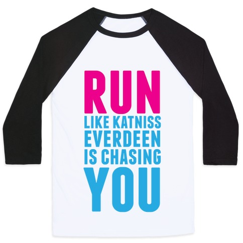 Run Like Katniss is Chasing You Baseball Tee