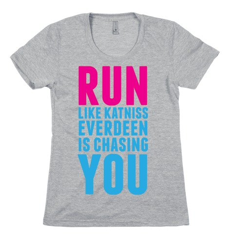 Run Like Katniss is Chasing You Womens T-Shirt