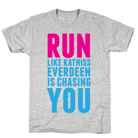 Run Like Katniss is Chasing You T-Shirt