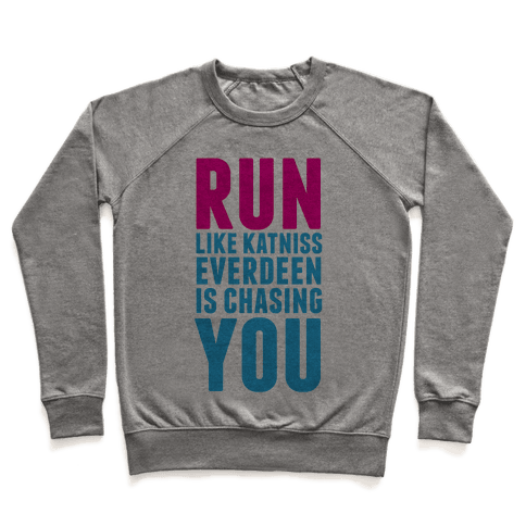 Run Like Katniss is Chasing You Pullover