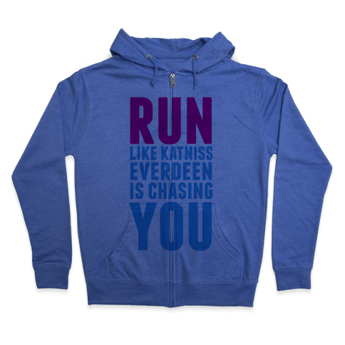 Run Like Katniss is Chasing You Zip Hoodie