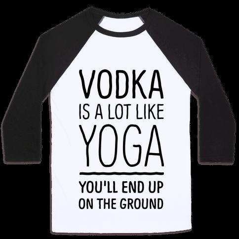 Vodka Is A Lot Like Yoga Baseball Tee