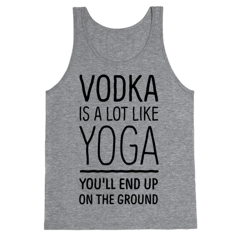 Vodka Is A Lot Like Yoga Tank Top
