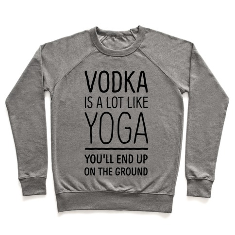 Vodka Is A Lot Like Yoga Pullover