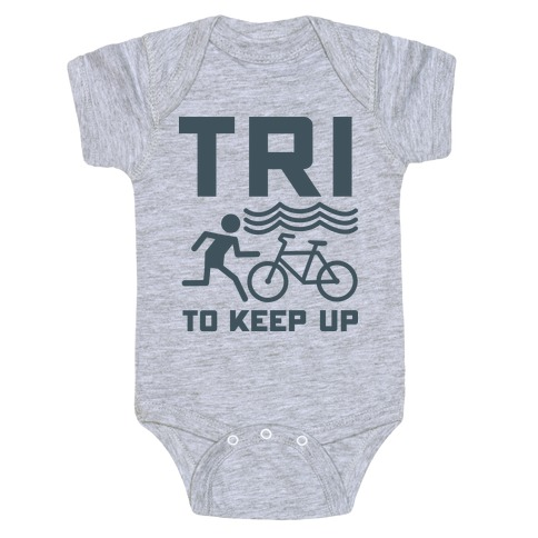 Tri to Keep Up Baby Onesy