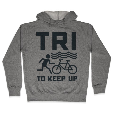 Tri to Keep Up Hooded Sweatshirt
