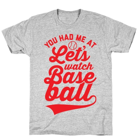 You Had Me At Let's Watch Baseball T-Shirt