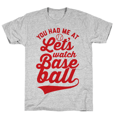 You Had Me At Let's Watch Baseball Mens T-Shirt