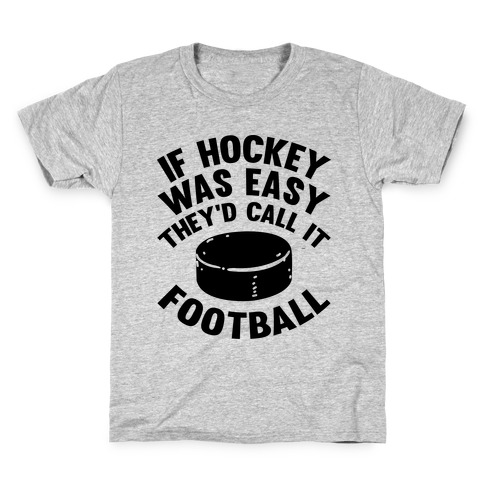 If Hockey Was Easy They'd Call It Football Kids T-Shirt