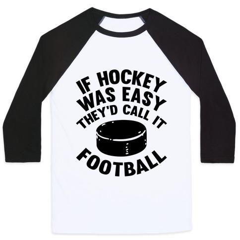 If Hockey Was Easy They'd Call It Football Baseball Tee